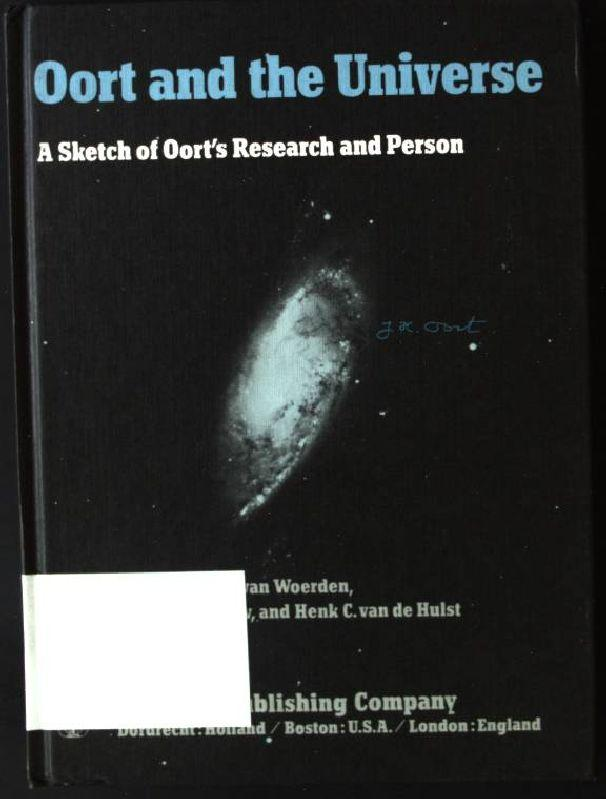 Oort and the Universe: A Sketch of Oort's Research and Person - van, Woerden Hugo, W.N. Brouw and de Hulst H.C. van