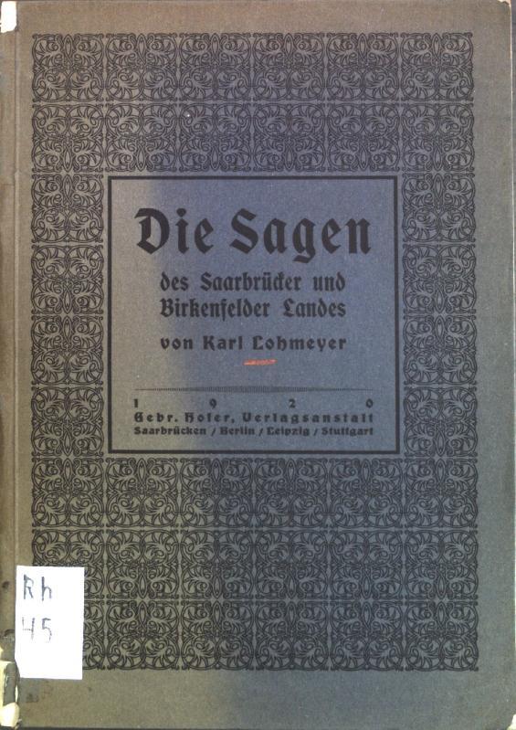 Die Sagen des Saarbrücker und Birkenfelder Landes;: Lohmeyer, Karl: