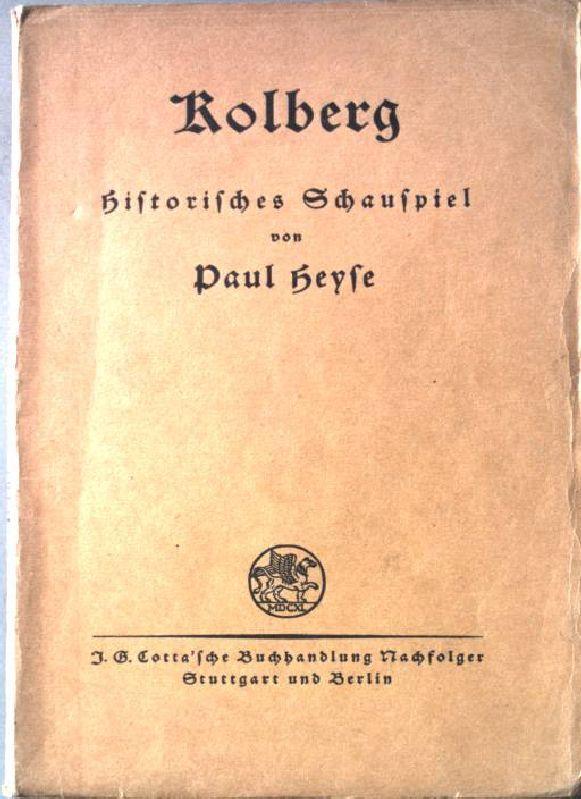 Kolberg. Historisches Schauspiel in fünf Akten.: Heyse, Paul:
