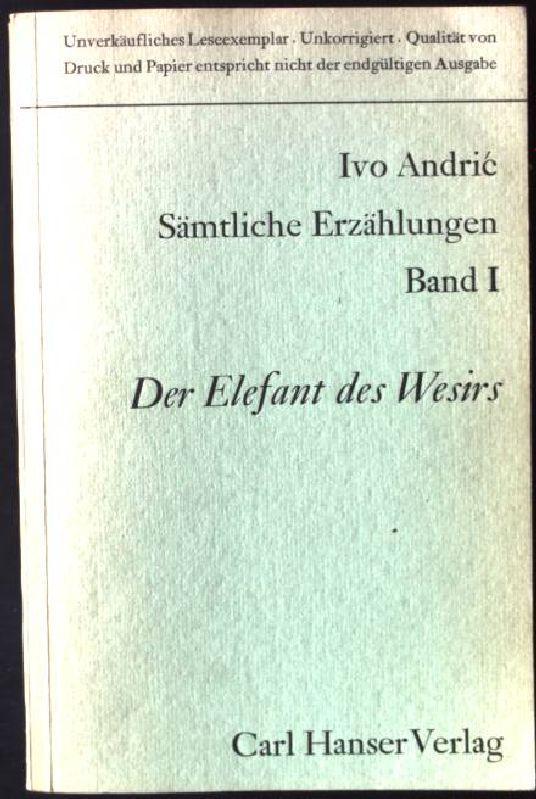 Der Elefant des Wesirs Sämtliche Erzählungen, Band: Andric, Ivo: