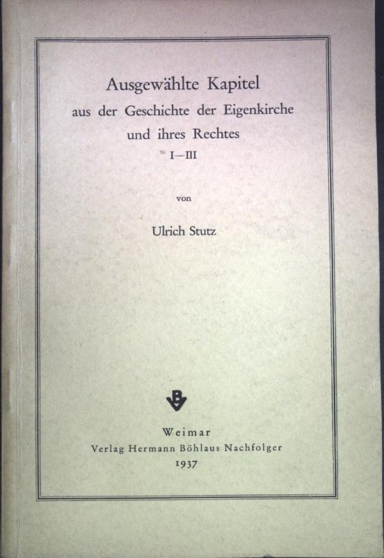 Ausgewählte Kapitel aus der Geschichte der Eigenkirche: Stutz, Ulrich: