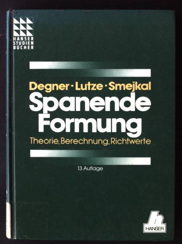 Spanende Formung : Theorie, Berechnung, Richtwerte. Hanser-Studienbücher: Degner, Werner, Hans