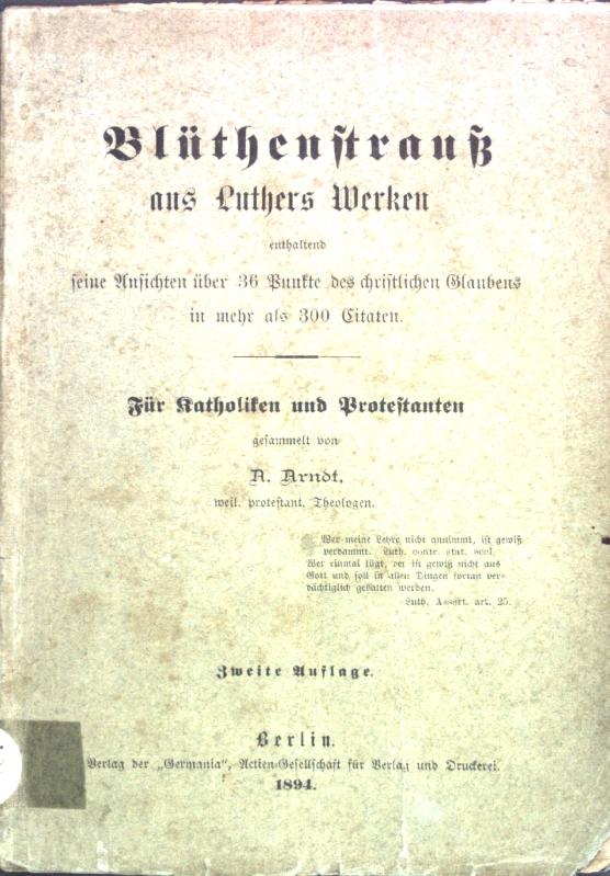 Blüthenstrauß aus Luthers Werken enthaltend seine Ansichten: Arndt, A.: