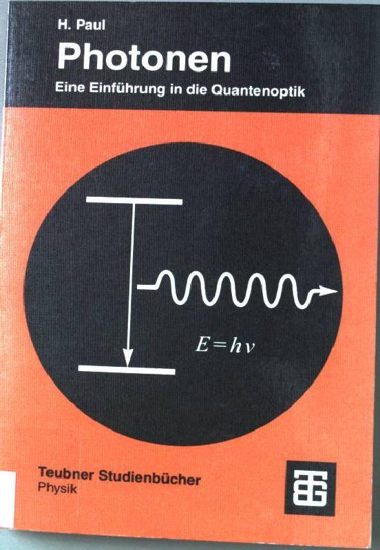 Photonen : eine Einführung in die Quantenoptik ; mit 2 Tabellen. Teubner-Studienbücher : Physik - Paul, Harry