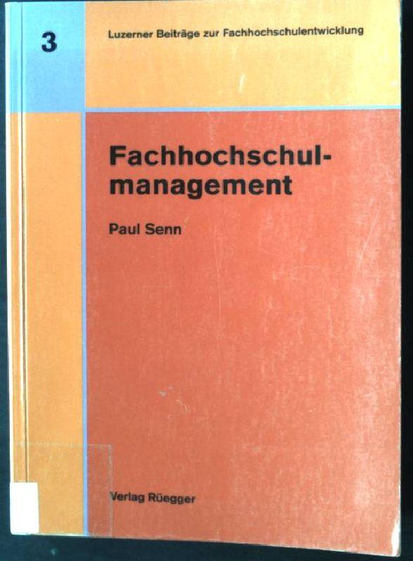 Fachhochschulmanagement : ganzheitlich integrierter Ansatz unter Beachtung: Senn, Paul: