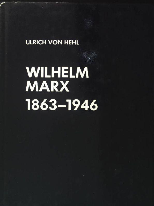 Wilhelm Marx 1863 - 1946. Eine politische: Hehl, Ulrich von:
