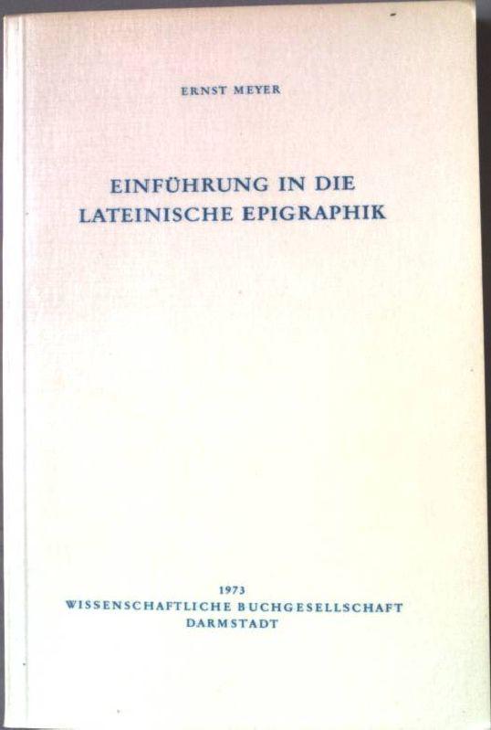 Einführung in die lateinische Epigraphik. Die Altertumswissenschaft.: Meyer, Ernst: