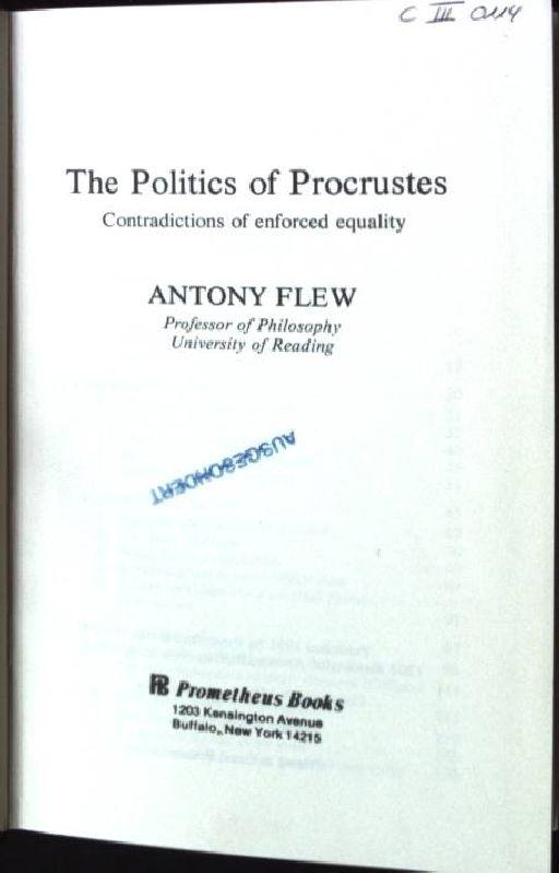 The Politics of Procrustes: Contradictions of Enforced Equality - Flew, Antony