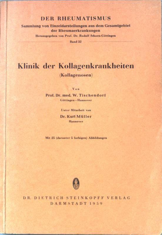 Klinik der Kollagenkrankheiten. (Kollagenosen). Der Rheumatismus. Band: Tischendorf, W.: