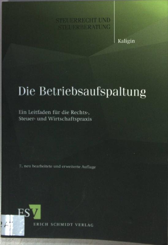 Die Betriebsaufspaltung : ein Leitfaden für die Rechts-, Steuer- und Wirtschaftspraxis. Steuerrecht und Steuerberatung Bd. 47; - Kaligin, Thomas