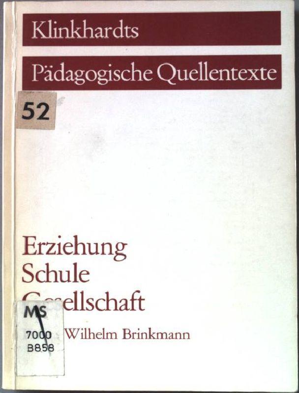 Erziehung, Schule, Gesellschaft. Klinkhardts pädagogische Quellentexte;: Brinkmann, Wilhelm (Hrsg.):