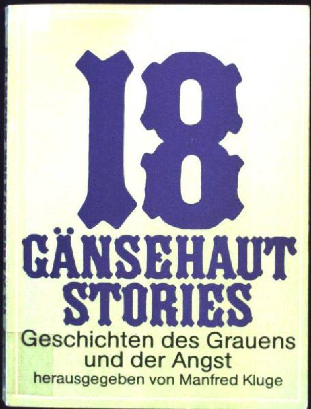 Achtzehn Gänsehaut- Stories. Geschichten des Grauens und der Angst - Kluge, Manfred