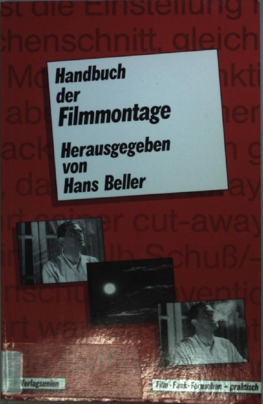 Handbuch der Filmmontage : Praxis und Prinzipien: Beller, Hans (Hrsg.):