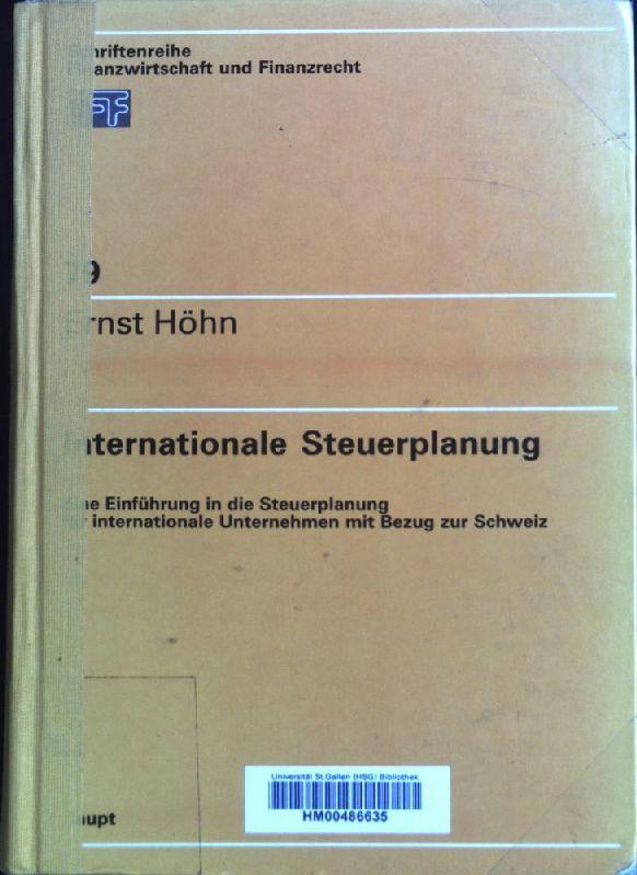 Internationale Steuerplanung: Eine Einführung in die Steuerplanung für internationale Unternehmen mit Bezug zur Schweiz. Mitarb.: Pascal Hinny . / Schriftenreihe Finanzwirtschaft und Finanzrecht ; Bd. 79 - Höhn, Ernst