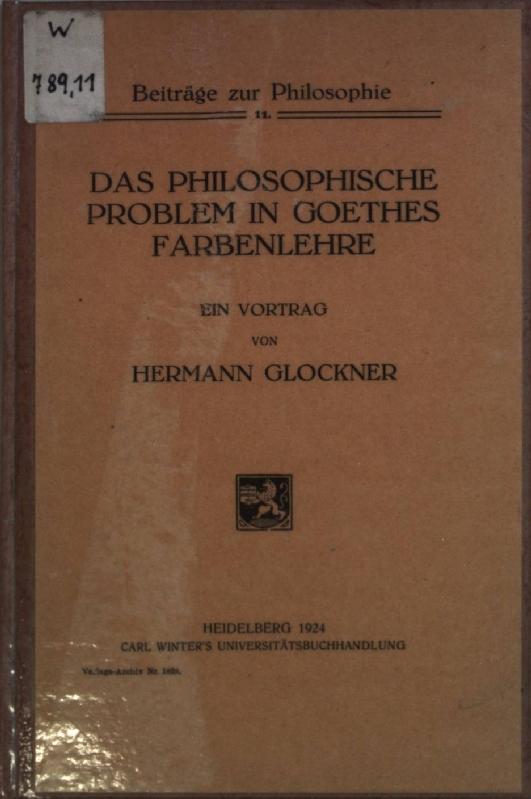 Das philosophische Problem in Goethes Farbenlehre: ein: Glockner, Hermann: