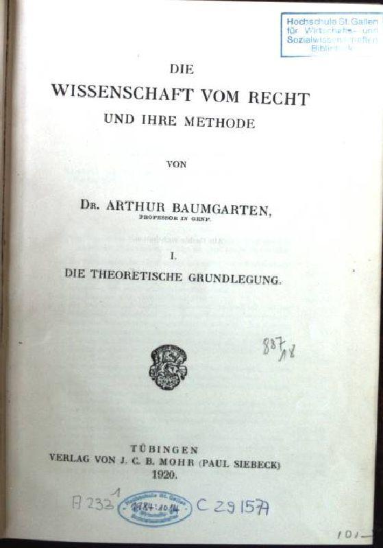 Die Wissenschaft vom Recht und ihre Methode,: Baumgarten, Arthur: