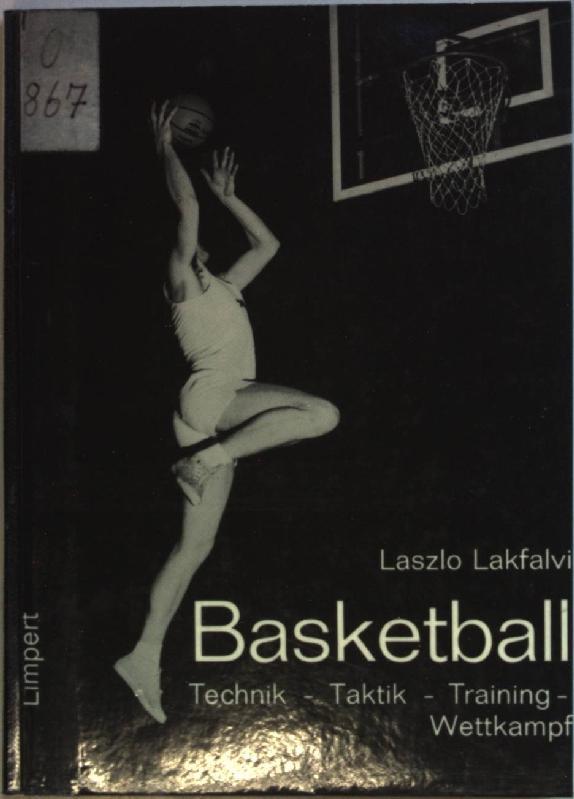 Basketball: Technik - Taktik - Training -: Lakfalvi, Laszlo: