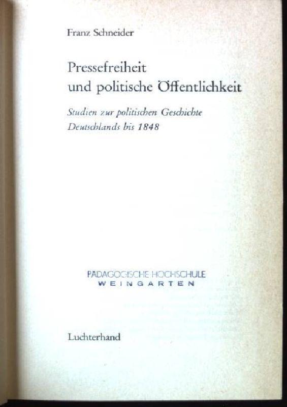 Pressefreiheit und politische Öffentlichkeit, Studien zur politischen: Schneider, Franz: