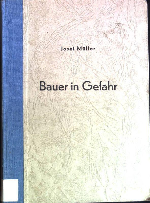 Bauer in Gefahr.: Müller, Josef:
