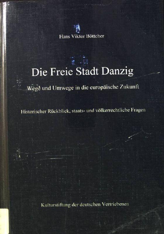 Die Freie Stadt Danzig: Wege und Umwege: Böttcher, Hans Viktor