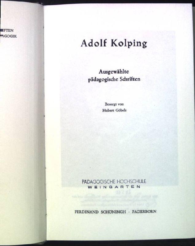 Adolf Kolping: Ausgewählte pädagogische Schriften. Schöninghs Sammlung Pädagogischer Schriften; Quellen zur Geschichte der Pädagogik.