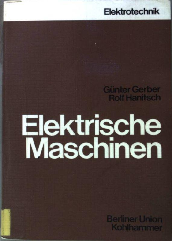 Elektrische Maschinen. Lehrbuchreihe Elektrotechnik. - Gerber, Günter und Rolf Hanitsch