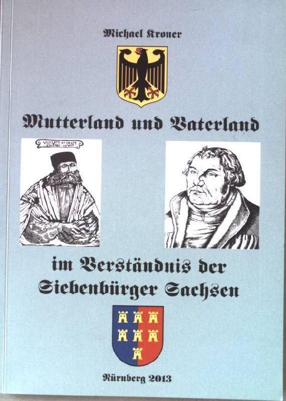 Mutterland und Vaterland im Verständnis der Siebenbürger: Kroner, Michael: