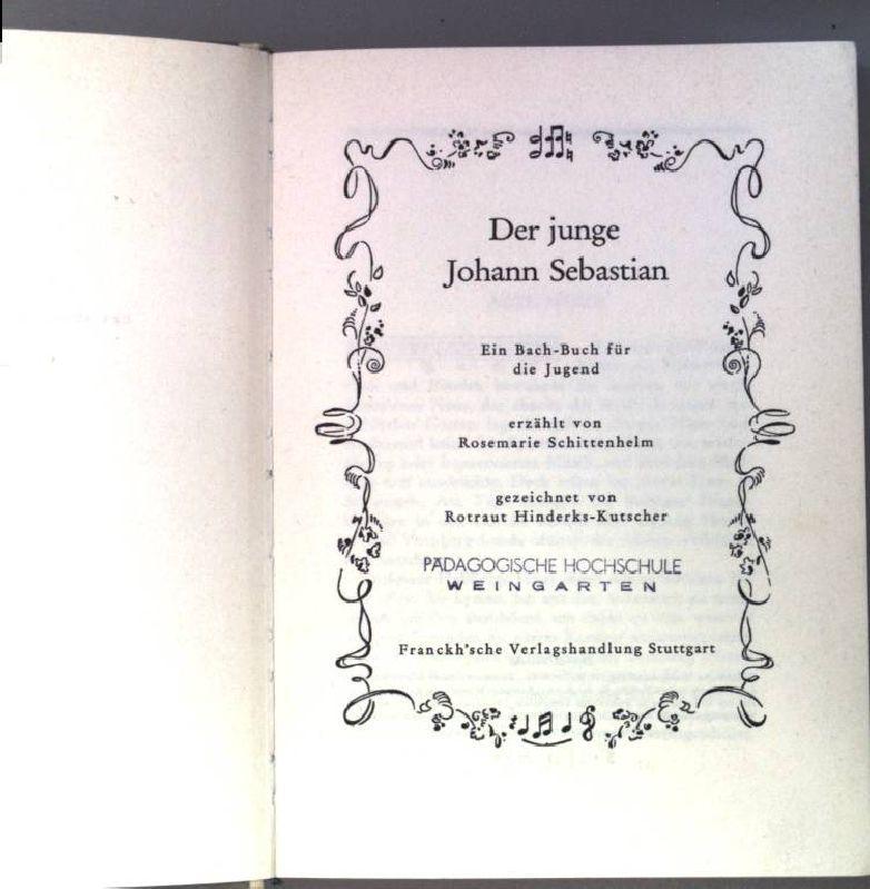 Der junge Johann Sebastian. Ein Bach-Buch für: Schittenhelm, Rosemarie: