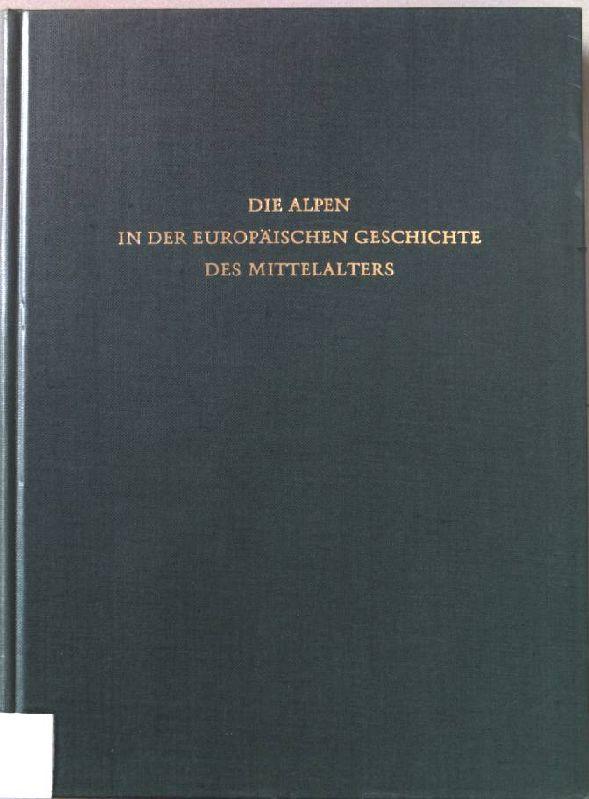 Die Alpen in der europäischen Geschichte des: Mayer, Theodor: