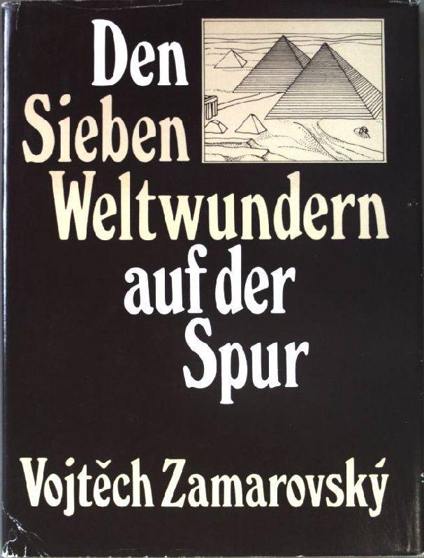 Den Sieben Weltwundern auf der Spur.: Zamarovsky, Vojtech:
