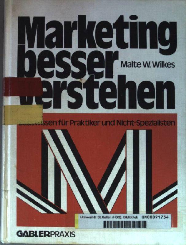 Marketing besser verstehen : Basiswissen für Praktiker u. Nicht-Spezialisten. Gabler-Praxis; - Wilkes, Malte W.