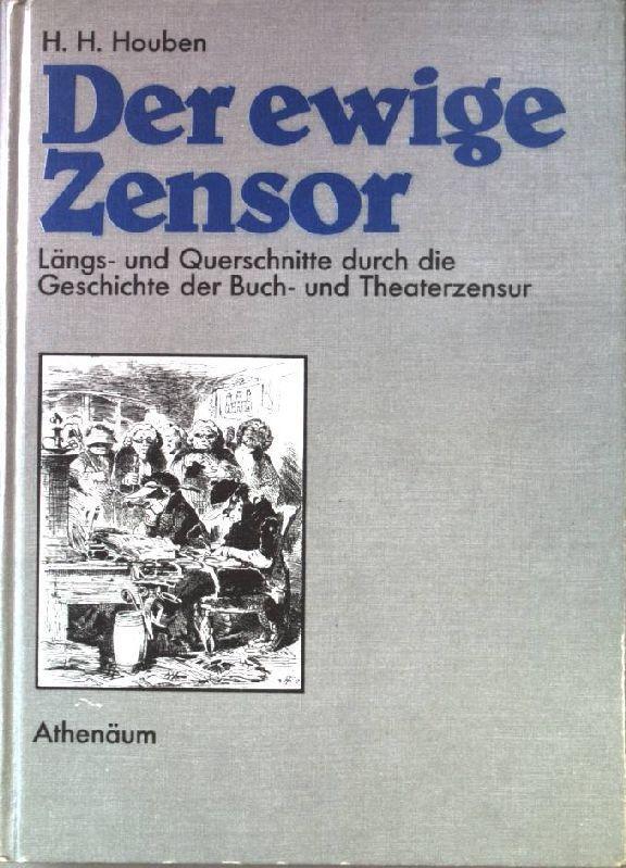 Der ewige Zensor: Längs- und Querschnitte durch: Houben, Heinrich Hubert: