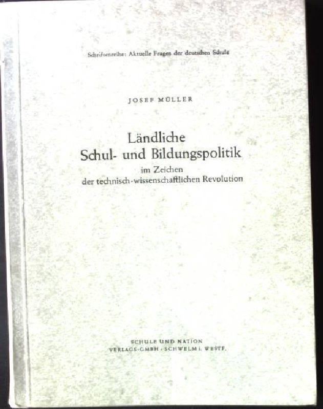 Ländliche Schul- und Bildungspolitik im Zeichen der: Müller, Josef: