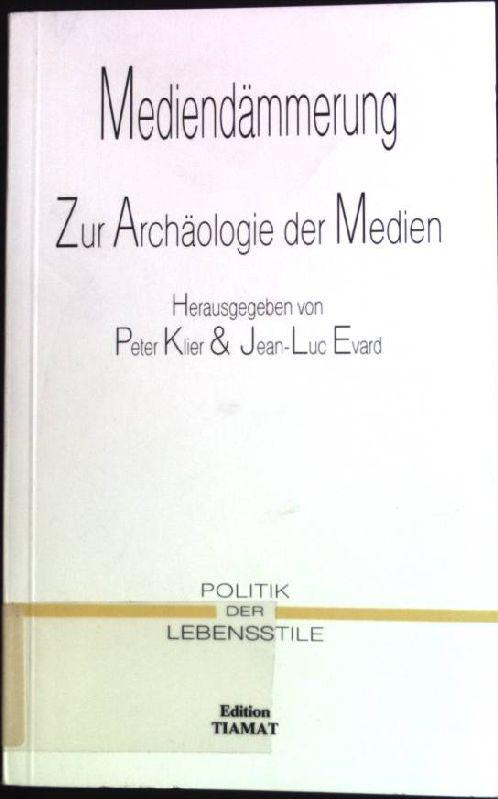 Mediendämmerung: Zur Archäologie der Medien. Politik der Lebensstile - Klier, Peter (Herausgeber) und Dietmar (Verfasser) Kamper