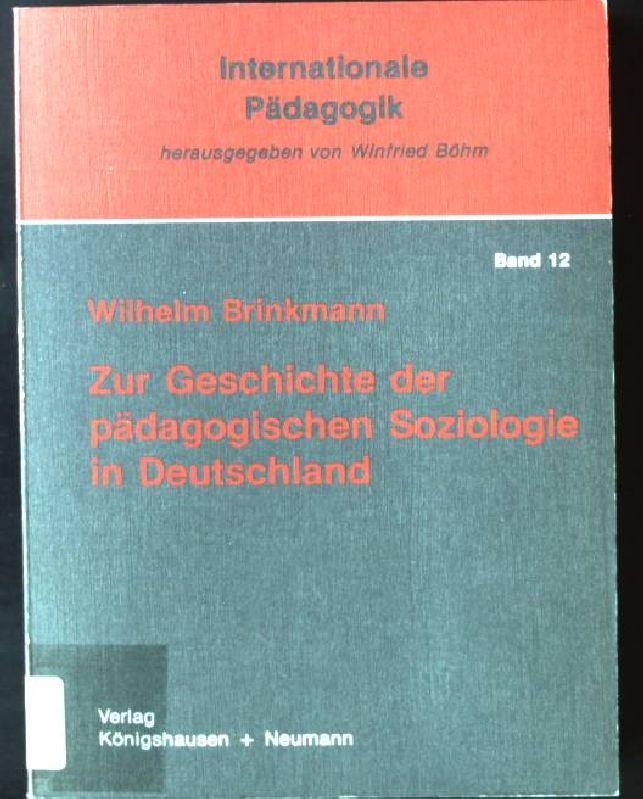 Zur Geschichte der pädagogischen Soziologie in Deutschland: Brinkmann, Wilhelm: