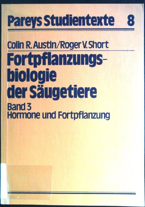 Hormone und Fortpflanzung. Fortpflanzungsbiologie der Säugetiere ; Bd. 3; Pareys Studientexte ; Nr. 8 - Austin, Colin R. [Hrsg.]