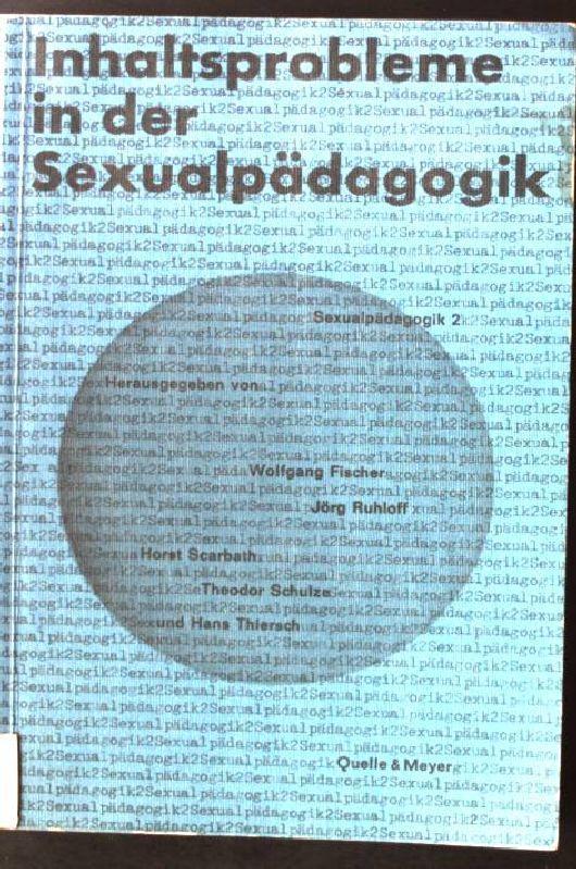Inhaltsprobleme in der Sexualpädagogik. Sexualpädagogik ; 2: Fischer, Wolfgang: