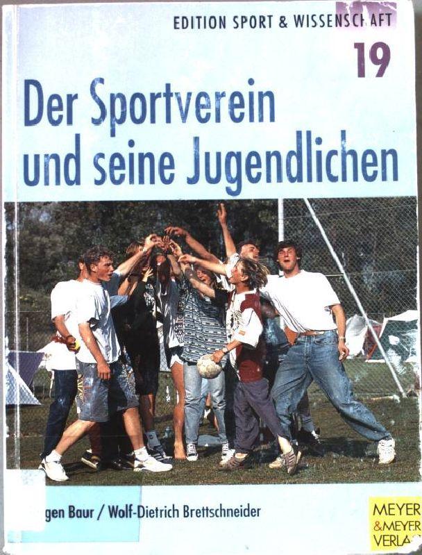 Der Sportverein und seine Jugendlichen. Edition Sport & Wissenschaft ; Bd. 19 - Baur, Jürgen (Verfasser) und Wolf-Dietrich (Verfasser) Brettschneider