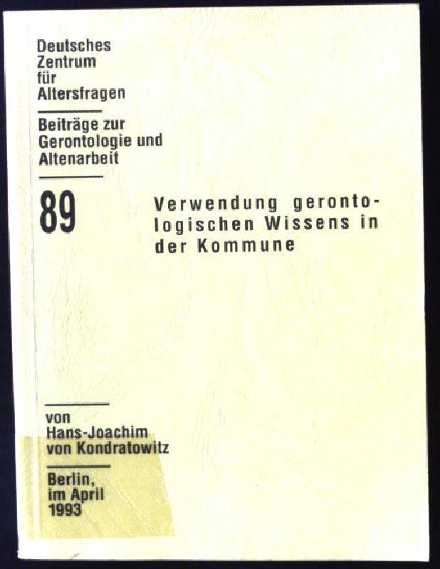 Verwendung gerontologischen Wissens in der Kommune. Beiträge zur Gerontologie und Altenarbeit ; Bd. 89 - Kondratowitz, Hans-Joachim von