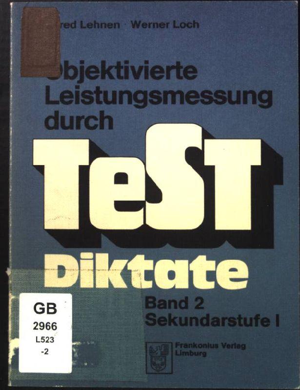 Objektivierte Leistungsmessung durch Testdiktate, Band 2, Sekundarstufe I. - Lehnen, Alfred und Werner Loch