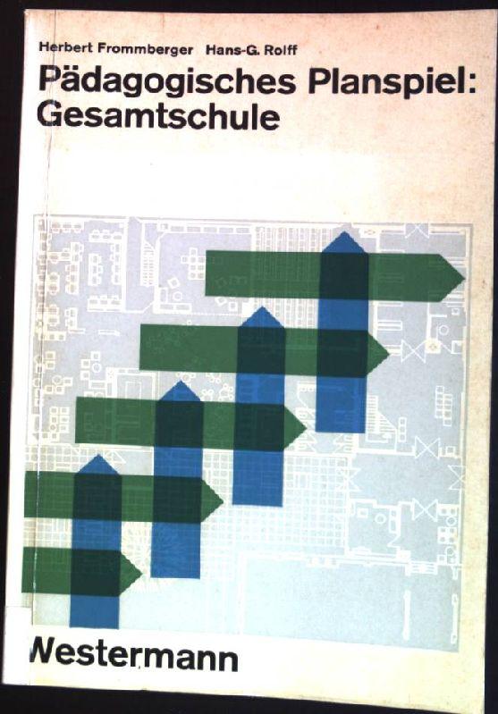 Pädagogisches Planspiel: Gesamtschule. Berichte, Analysen und Empfehlungen: Frommberger, Herbert: