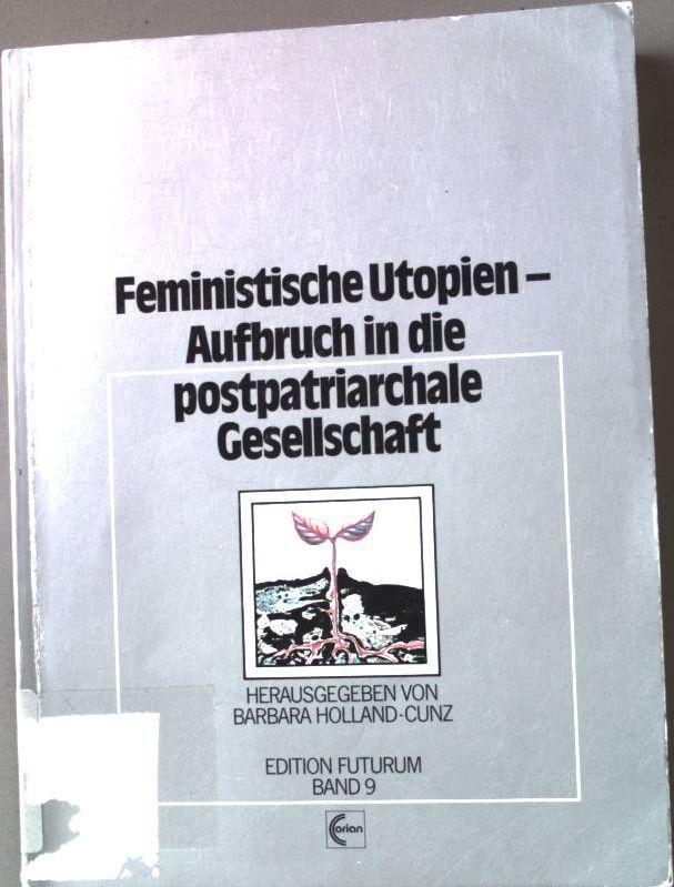 Feministische Utopien - Aufbruch in die postpatriarchale Gesellschaft (Edition Futurum)