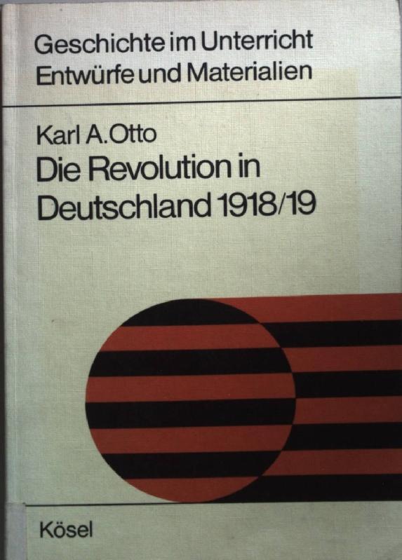 Die Revolution in Deutschland 1918/19. Geschichte im Unterricht