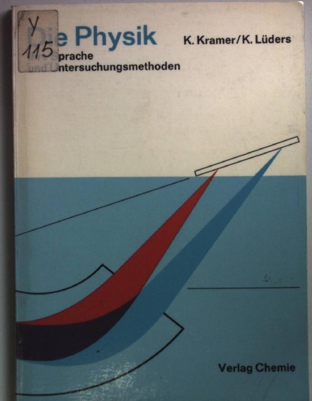Die Physik: ihre Sprache und Untersuchungsmethoden.: Kramer, K. und