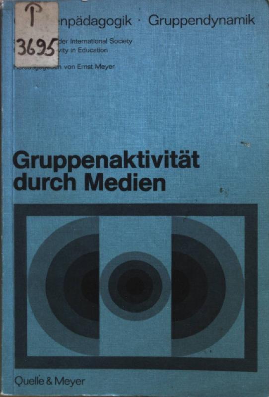 Gruppenaktivität durch Medien : Dokumentation eines didakt.: Meyer, Ernst: