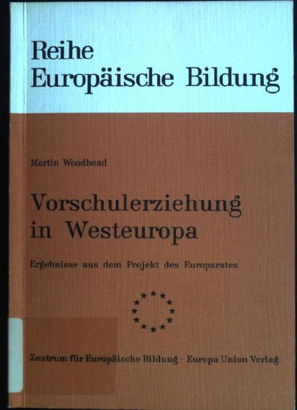 Vorschulerziehung in Westeuropa : Ergebnisse aus d. Projekt d. Europarates. (= Reihe Europäische Bildung , Bd. 2).