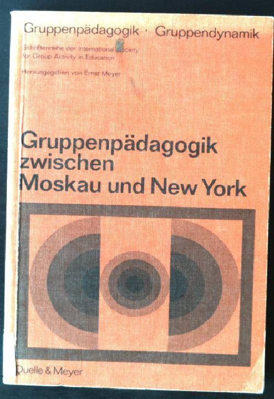 Gruppenpädagogik zwischen Moskau und New York.: Meyer, Ernst: