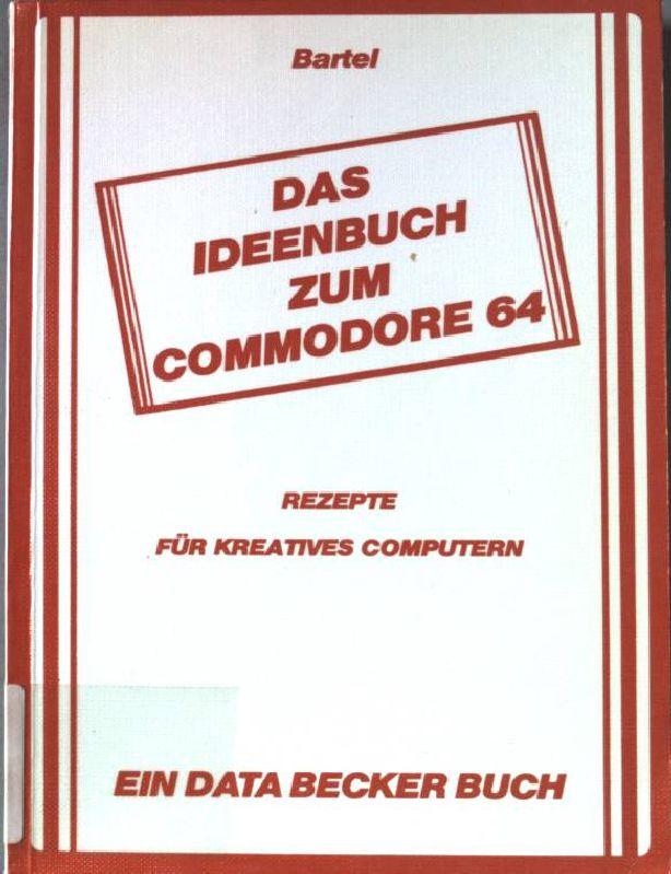 Das Ideenbuch zum COMMODORE 64. Rezepte für kreatives Computern
