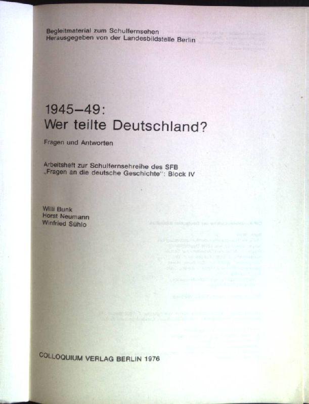 """1945-49: Wer teilte Deutschland?: Fragen und Antworten. Arbeitsheft zur Schulfernsehreihe des SFB """"Fragen an die deutsche Geschichte"""", Block 4. Begleitmaterial zum Schulfernsehen."""