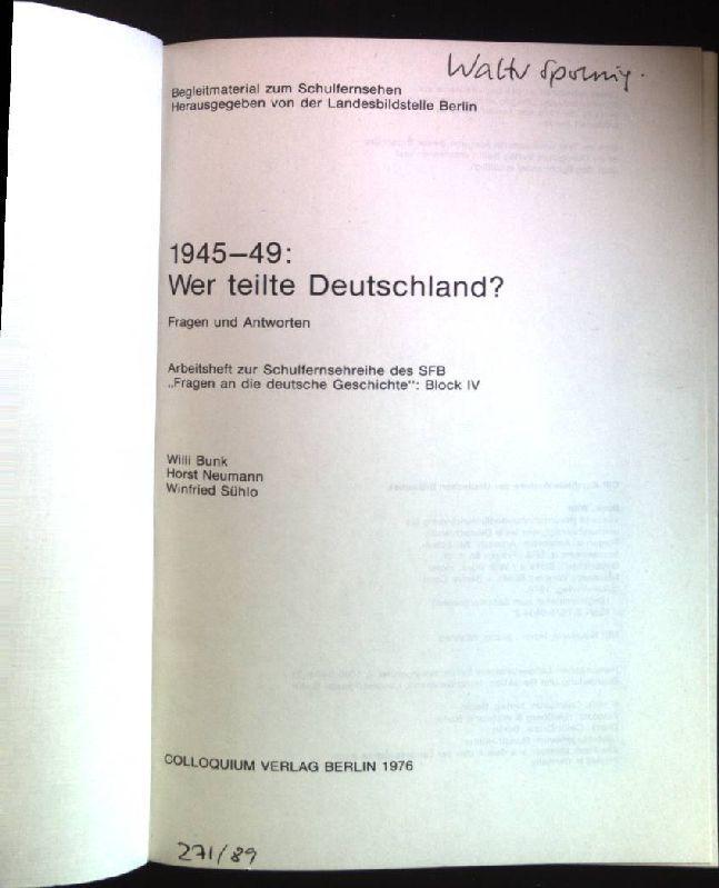 """1945 - 49: Wer teilte Deutschland?: Fragen und Antworten. Arbeitsheft zur Schulfernsehreihe des SFB """"Fragen an die deutsche Geschichte"""": Block IV. Begleitmaterial zum Schulfernsehen"""